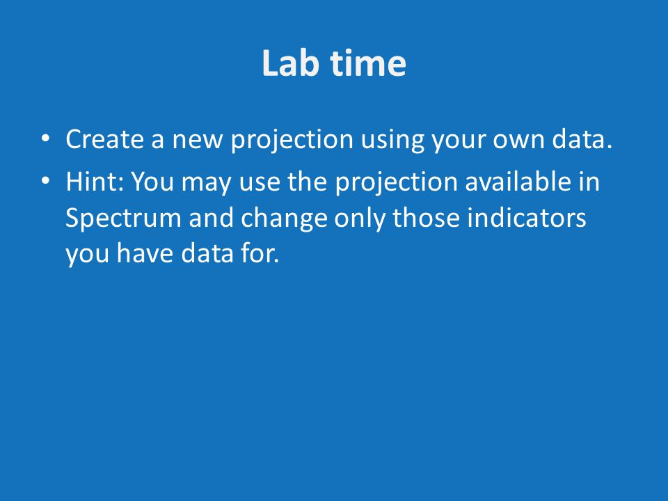 Lab time Create a new projection using your own data.