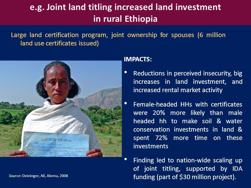 e.g. Joint land titling increased land investment in rural Ethiopia IMPACTS: Reductions in perceived insecurity, big increases in land investment, and