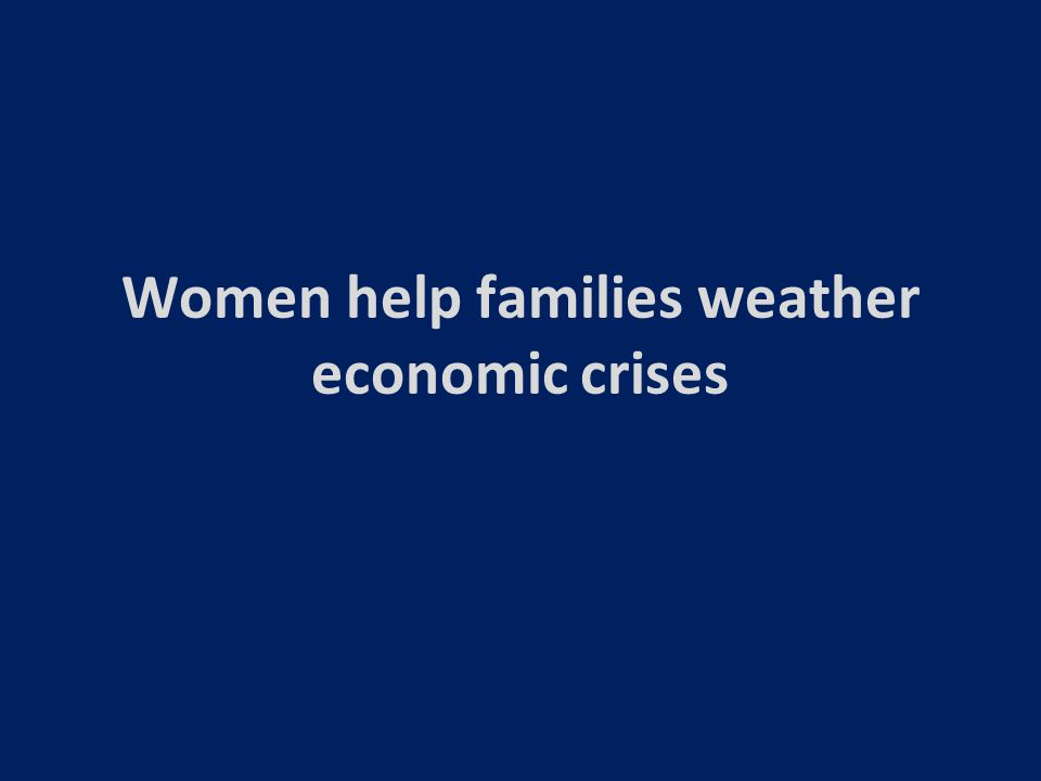 Women help families weather economic crises