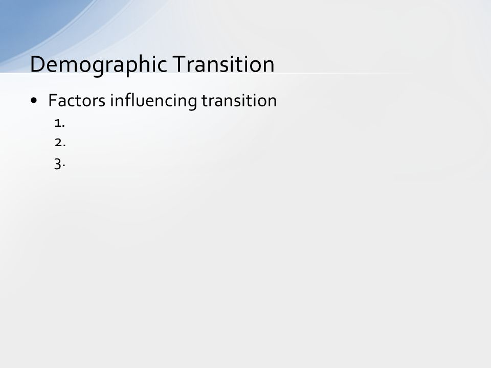 Factors influencing transition 1. 2. 3. Demographic Transition