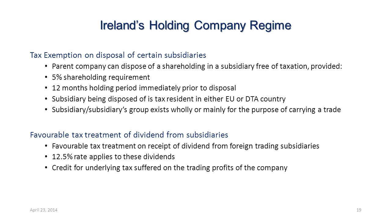 Ireland's Holding Company Regime Tax Exemption on disposal of certain subsidiaries Parent company can dispose of a shareholding in a subsidiary free o