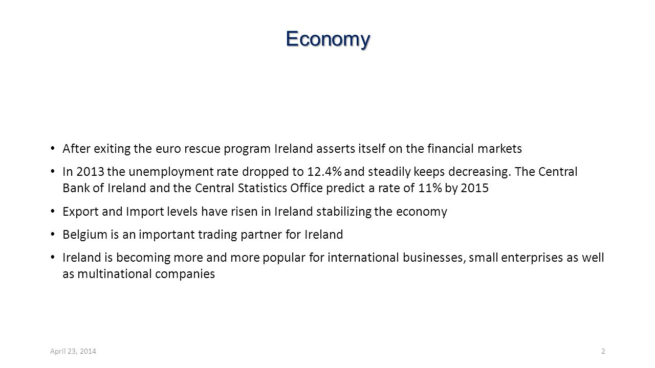 Economy After exiting the euro rescue program Ireland asserts itself on the financial markets In 2013 the unemployment rate dropped to 12.4% and stead