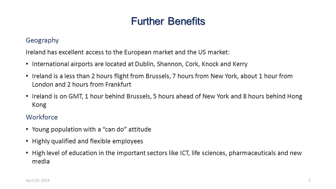 Further Benefits Geography Ireland has excellent access to the European market and the US market: International airports are located at Dublin, Shanno