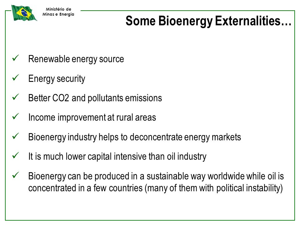 Ministério de Minas e Energia Renewable energy source Energy security Better CO2 and pollutants emissions Income improvement at rural areas Bioenergy