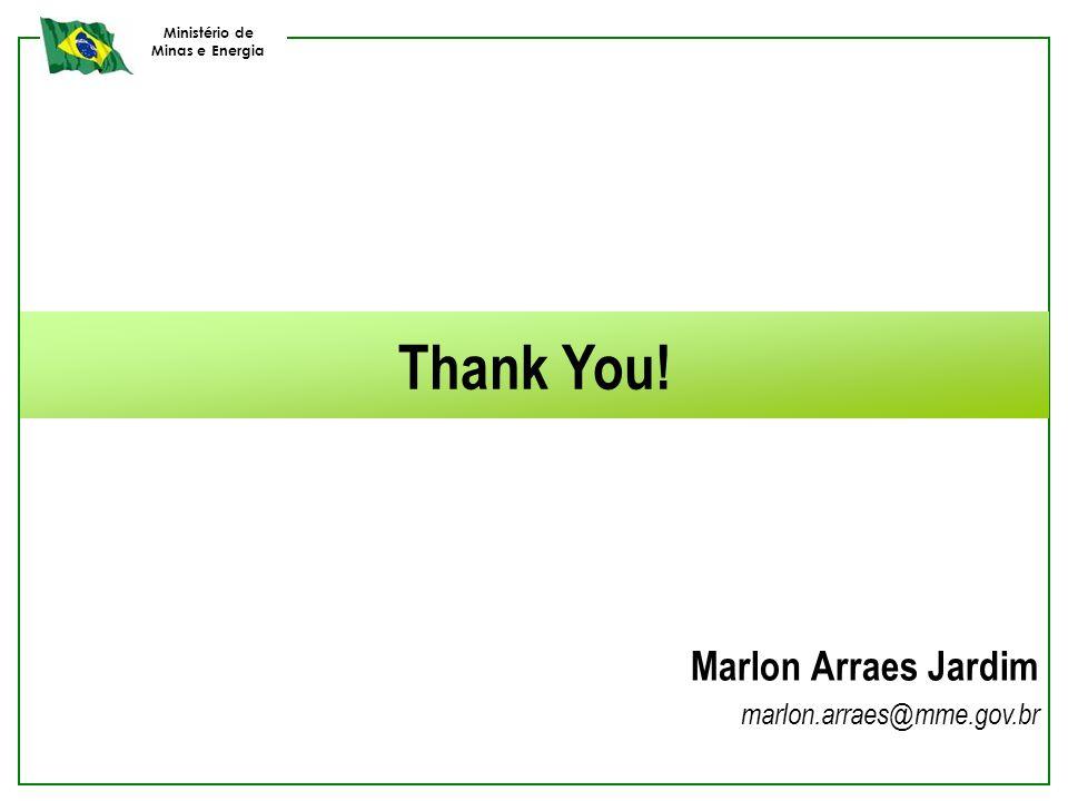 Ministério de Minas e Energia Thank You! Marlon Arraes Jardim marlon.arraes@mme.gov.br