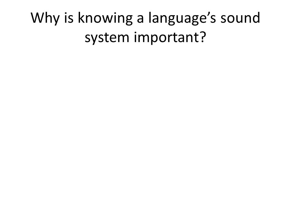 Why is knowing a language's sound system important