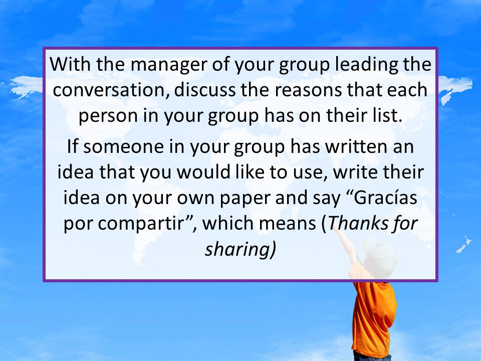 With the manager of your group leading the conversation, discuss the reasons that each person in your group has on their list.
