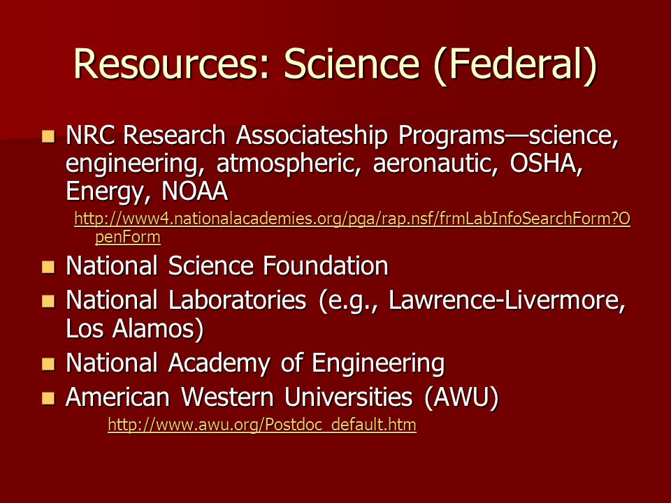Resources: Science (Federal) NRC Research Associateship Programs—science, engineering, atmospheric, aeronautic, OSHA, Energy, NOAA NRC Research Associ