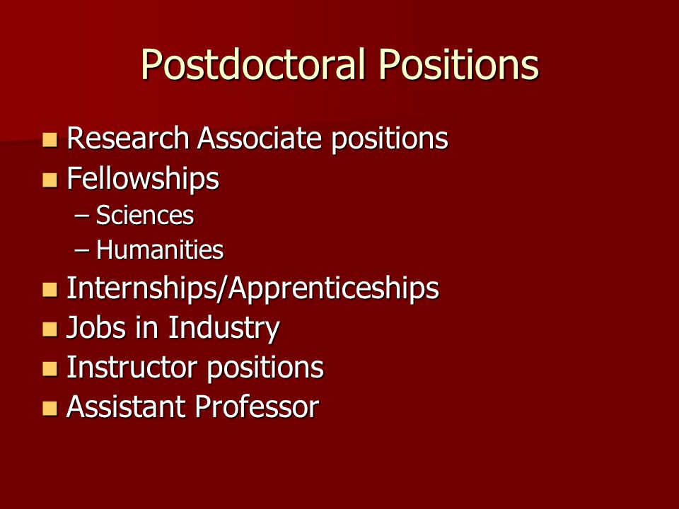 Postdoctoral Positions Research Associate positions Research Associate positions Fellowships Fellowships –Sciences –Humanities Internships/Apprentices