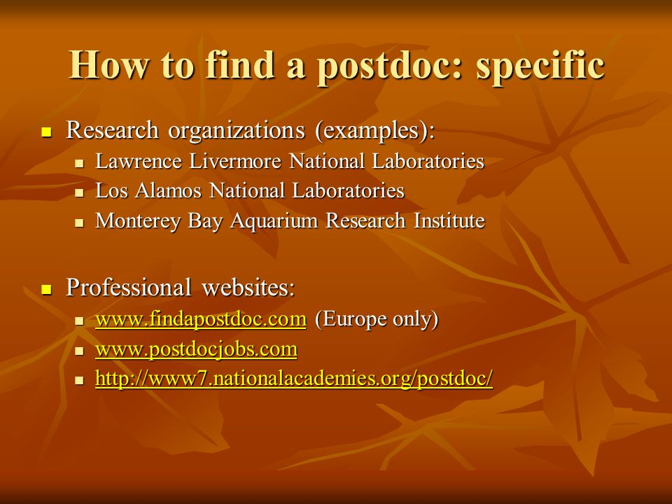 How to find a postdoc: specific Research organizations (examples): Research organizations (examples): Lawrence Livermore National Laboratories Lawrenc