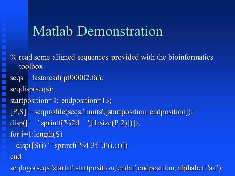 Matlab Demonstration % read some aligned sequences provided with the bioinformatics toolbox seqs = fastaread('pf00002.fa'); seqdisp(seqs); startpositi
