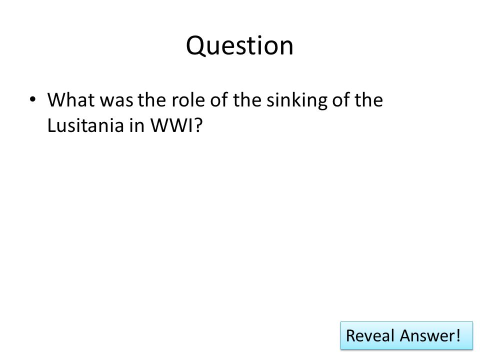 Question What was the role of the sinking of the Lusitania in WWI? Reveal Answer!