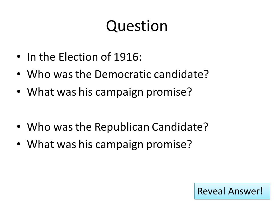 Question In the Election of 1916: Who was the Democratic candidate.