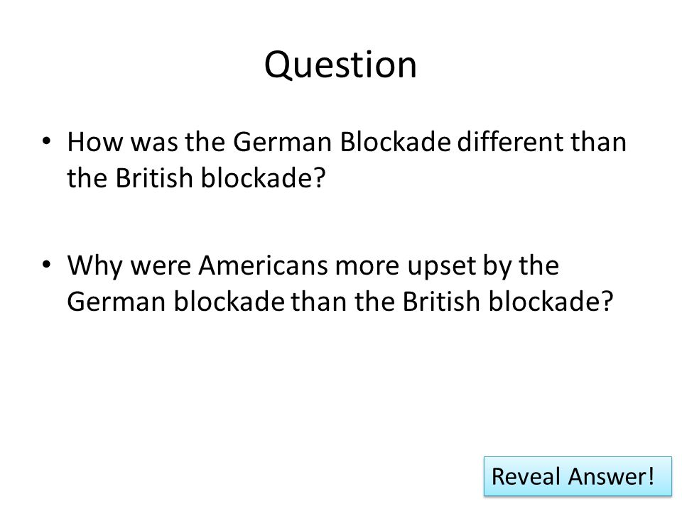 Question How was the German Blockade different than the British blockade.