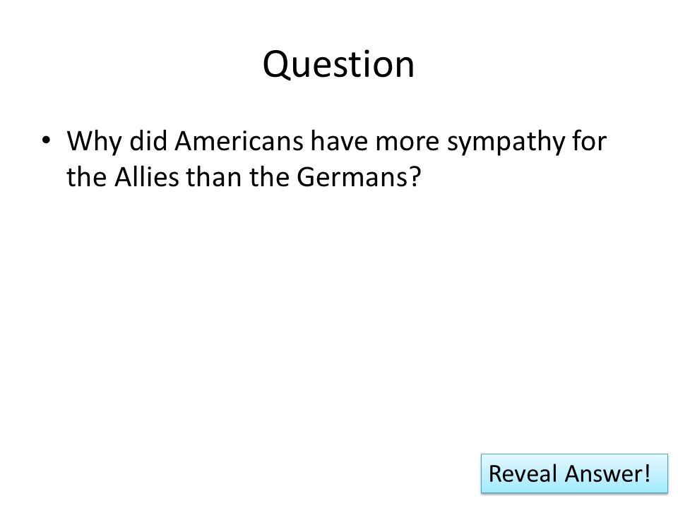Question Why did Americans have more sympathy for the Allies than the Germans? Reveal Answer!