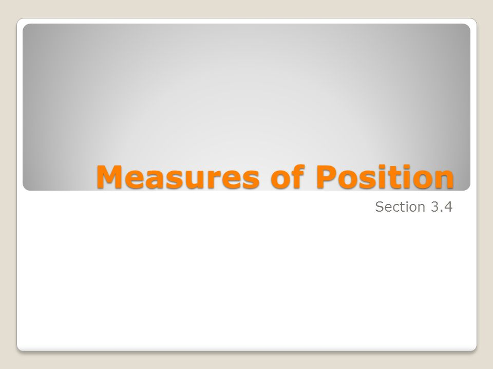 Measures of Position Section 3.4