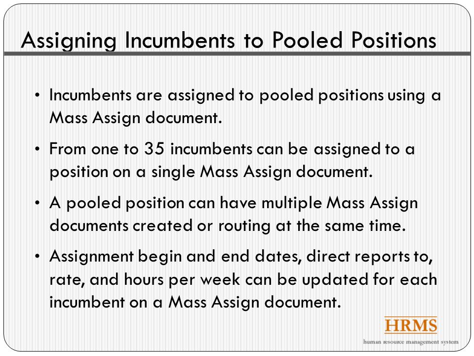 Assigning Incumbents to Pooled Positions Incumbents are assigned to pooled positions using a Mass Assign document.