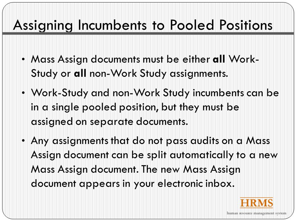 Modifying Pooled Positions Use a Modify document to change the following fields for a pooled student position: General Section Origination date Owning unit Hours per week Workdays Inactivate position Position end date Assignment limit Funding Section Funding can be updated, but there must be 100% distribution from only one account at any given time.