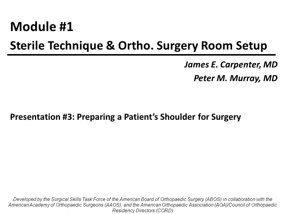 Module #1 James E. Carpenter, MD Peter M. Murray, MD Sterile Technique & Ortho.