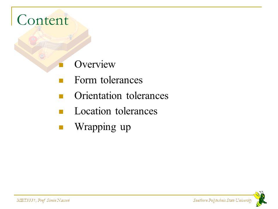 MET3331, Prof Simin Nasseri Southern Polytechnic State University Content Overview Form tolerances Orientation tolerances Location tolerances Wrapping