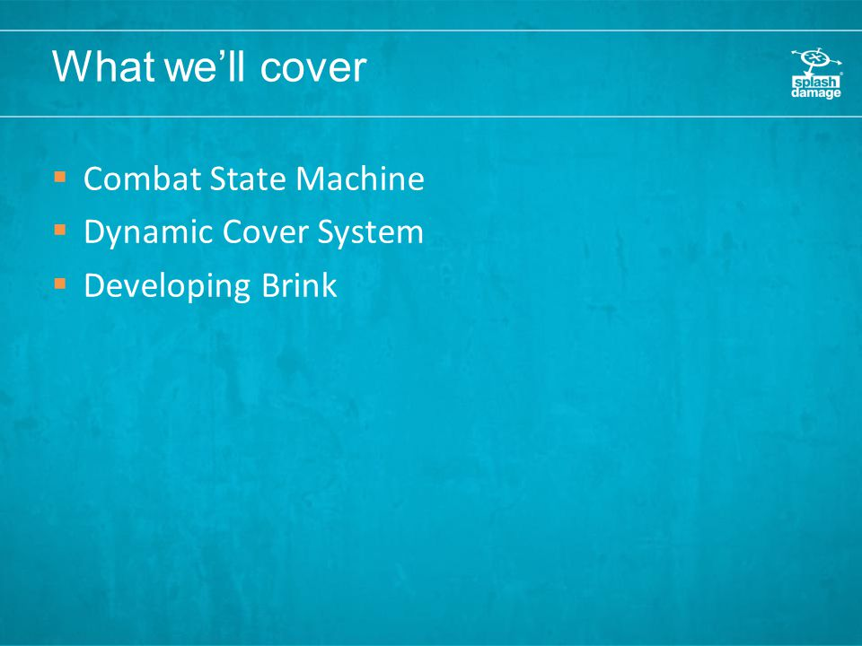 What we'll cover  Combat State Machine  Dynamic Cover System  Developing Brink