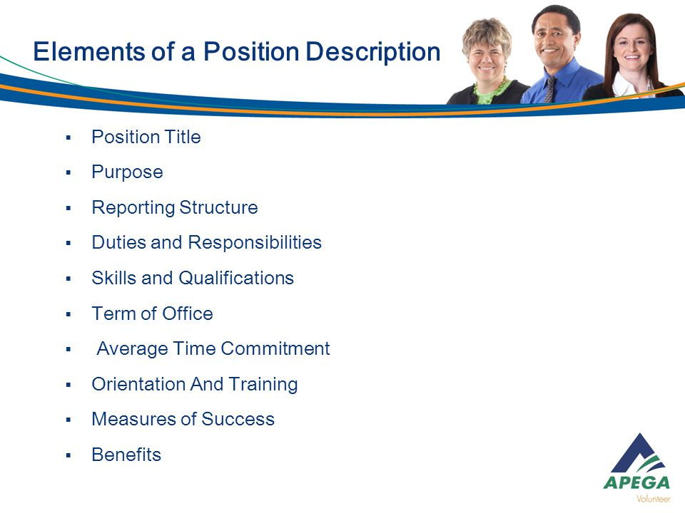  Position Title  Purpose  Reporting Structure  Duties and Responsibilities  Skills and Qualifications  Term of Office  Average Time Commitment  Orientation And Training  Measures of Success  Benefits Elements of a Position Description