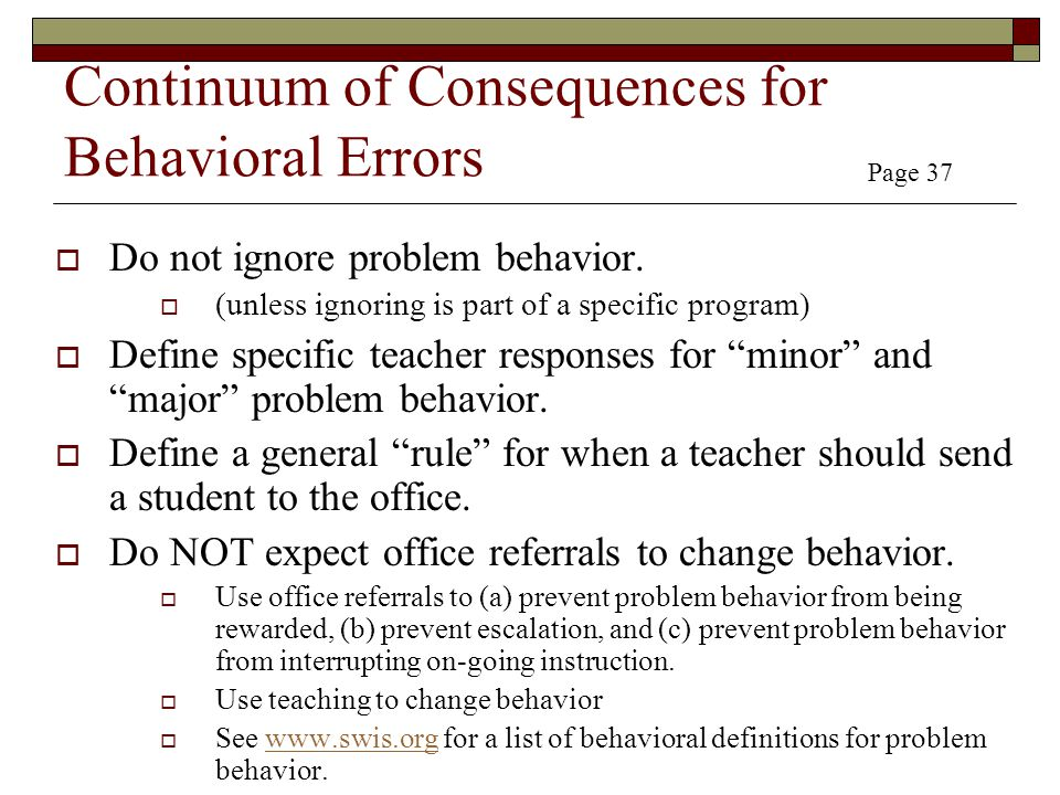 Continuum of Consequences for Behavioral Errors  Do not ignore problem behavior.  (unless ignoring is part of a specific program)  Define specific