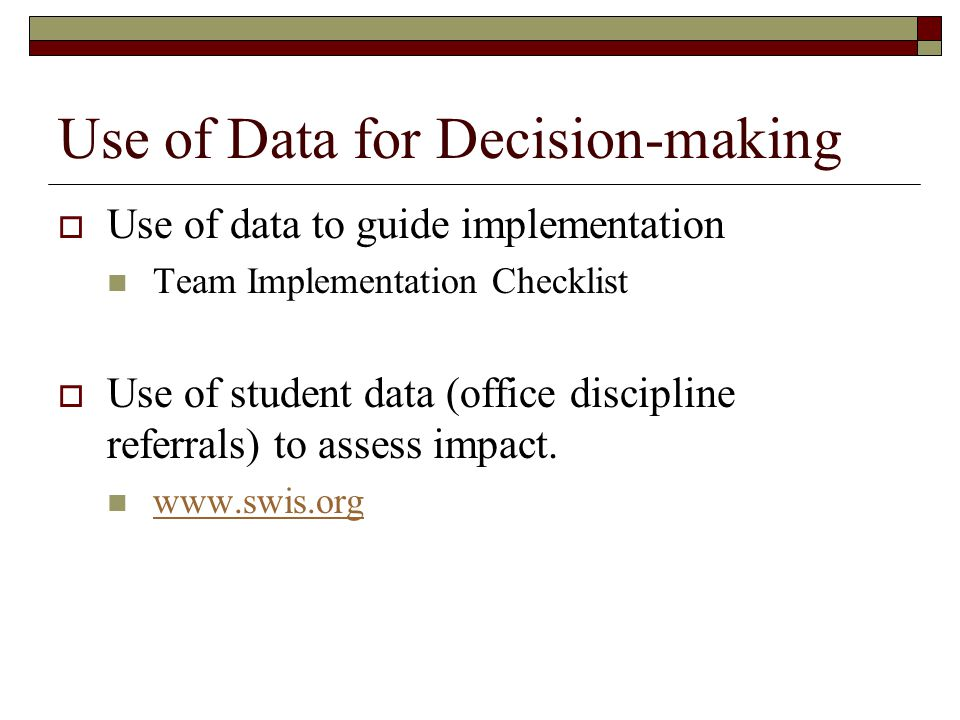 Use of Data for Decision-making  Use of data to guide implementation Team Implementation Checklist  Use of student data (office discipline referrals