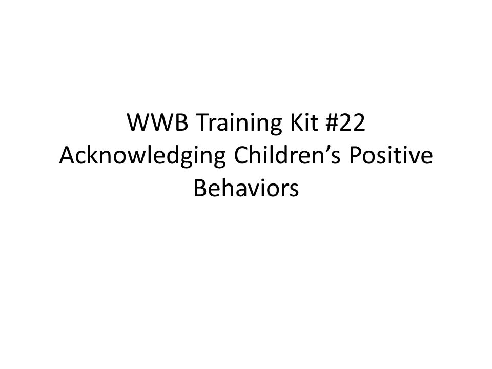 WWB Training Kit #22 Acknowledging Children's Positive Behaviors