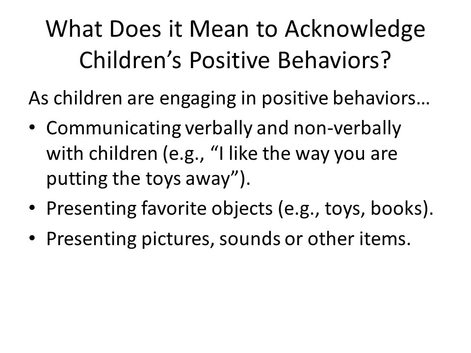 What Does it Mean to Acknowledge Children's Positive Behaviors.