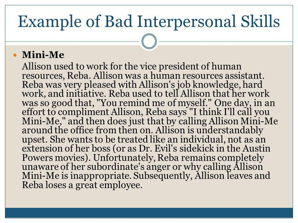 Example of Bad Interpersonal Skills Mini-Me Allison used to work for the vice president of human resources, Reba.