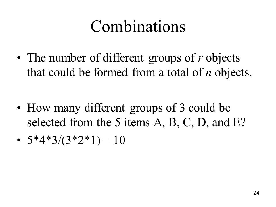Combinations The number of different groups of r objects that could be formed from a total of n objects. How many different groups of 3 could be selec