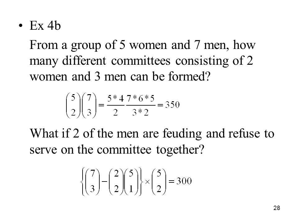 Ex 4b From a group of 5 women and 7 men, how many different committees consisting of 2 women and 3 men can be formed? What if 2 of the men are feuding