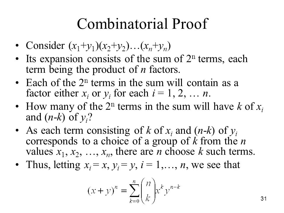 Combinatorial Proof Consider (x 1 +y 1 )(x 2 +y 2 )…(x n +y n ) Its expansion consists of the sum of 2 n terms, each term being the product of n facto