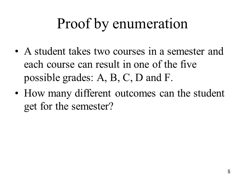 A different question A student will take one of two possible courses in a semester and each course can result in one of the five possible grades: A, B, C, D and F.