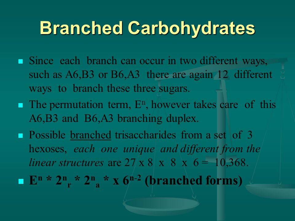 Branched Carbohydrates Since each branch can occur in two different ways, such as A6,B3 or B6,A3 there are again 12 different ways to branch these three sugars.