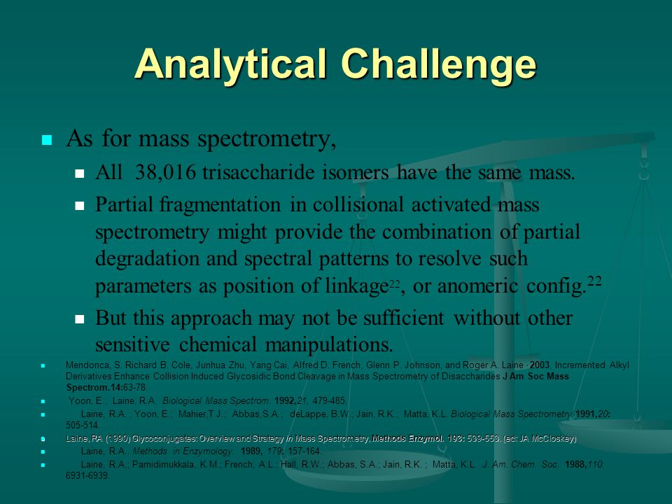 Analytical Challenge As for mass spectrometry, All 38,016 trisaccharide isomers have the same mass.