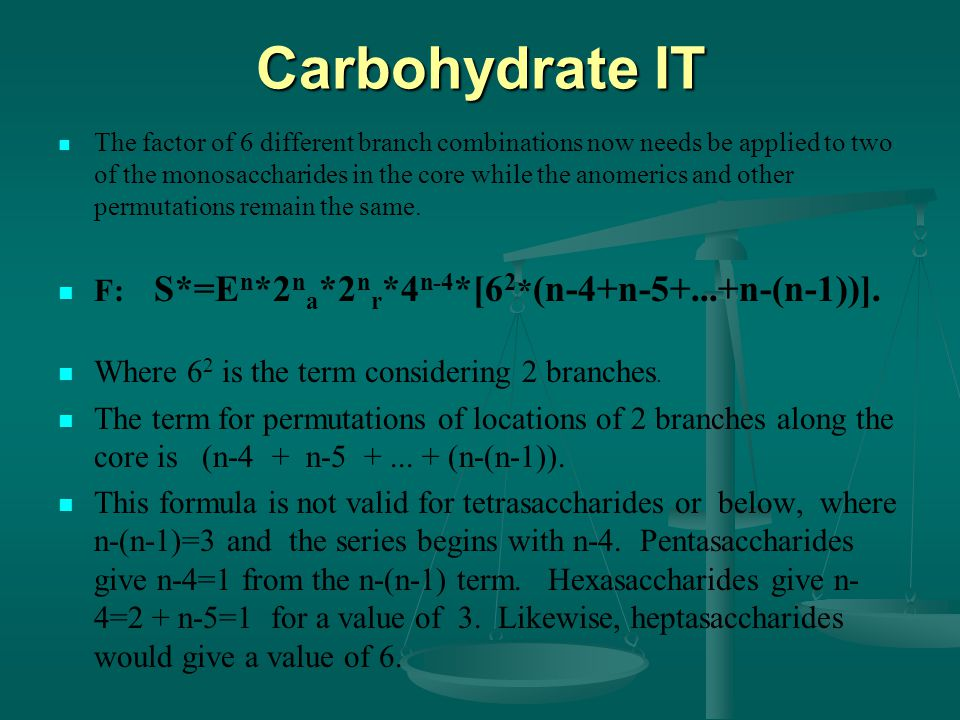 Carbohydrate IT The factor of 6 different branch combinations now needs be applied to two of the monosaccharides in the core while the anomerics and other permutations remain the same.