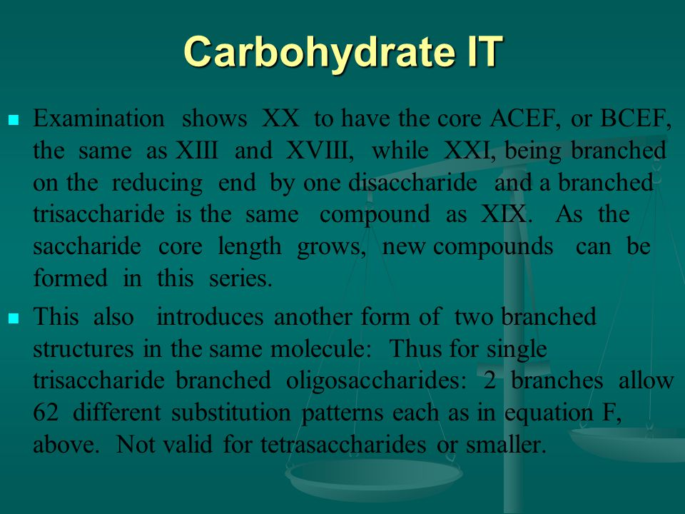 Carbohydrate IT Examination shows XX to have the core ACEF, or BCEF, the same as XIII and XVIII, while XXI, being branched on the reducing end by one disaccharide and a branched trisaccharide is the same compound as XIX.