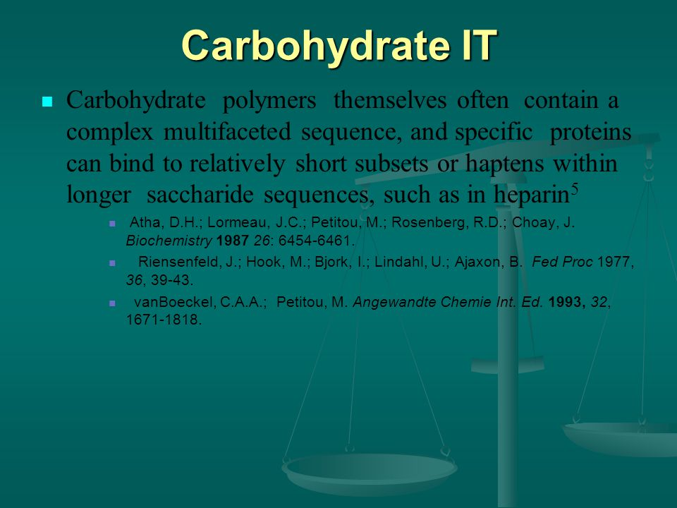 Carbohydrate IT Carbohydrate polymers themselves often contain a complex multifaceted sequence, and specific proteins can bind to relatively short subsets or haptens within longer saccharide sequences, such as in heparin 5 Atha, D.H.; Lormeau, J.C.; Petitou, M.; Rosenberg, R.D.; Choay, J.