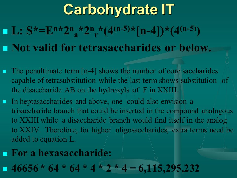 Carbohydrate IT L:S*=E n *2 n a *2 n r *(4 (n-5) *[n-4])*(4 (n-5) ) Not valid for tetrasaccharides or below.
