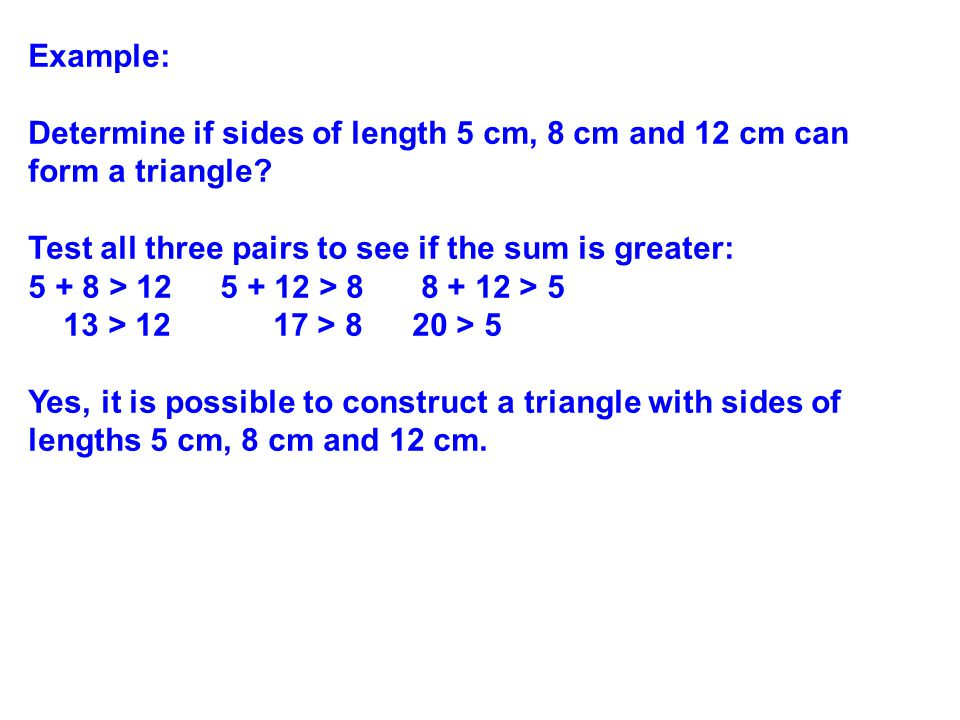 Example: Determine if sides of length 3 ft, 4 ft and 9 ft can form a triangle.