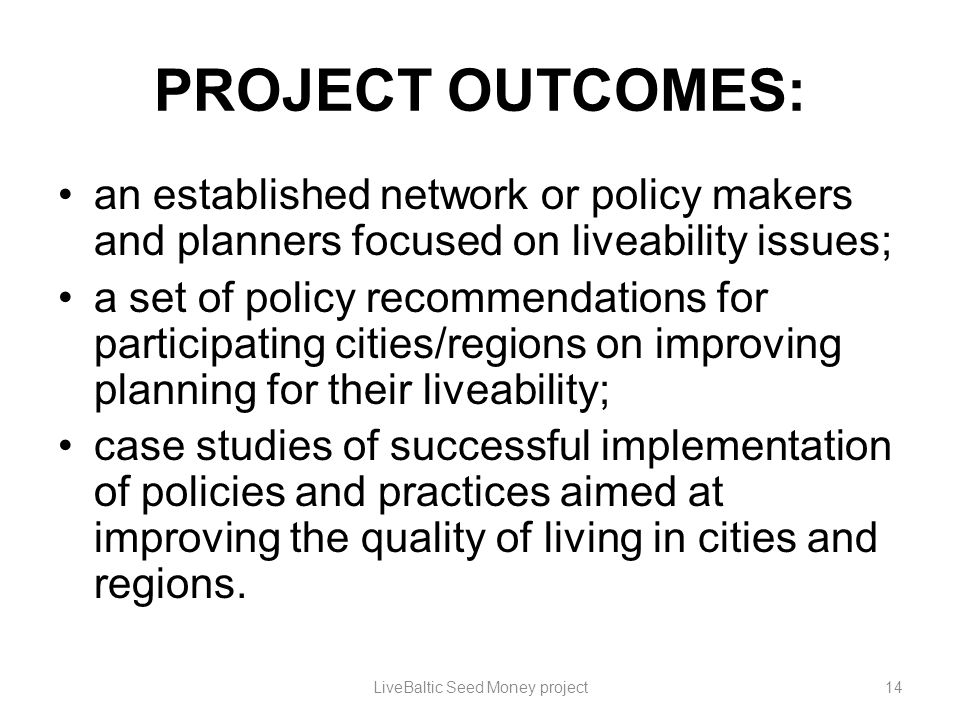 PROJECT OUTCOMES: an established network or policy makers and planners focused on liveability issues; a set of policy recommendations for participatin