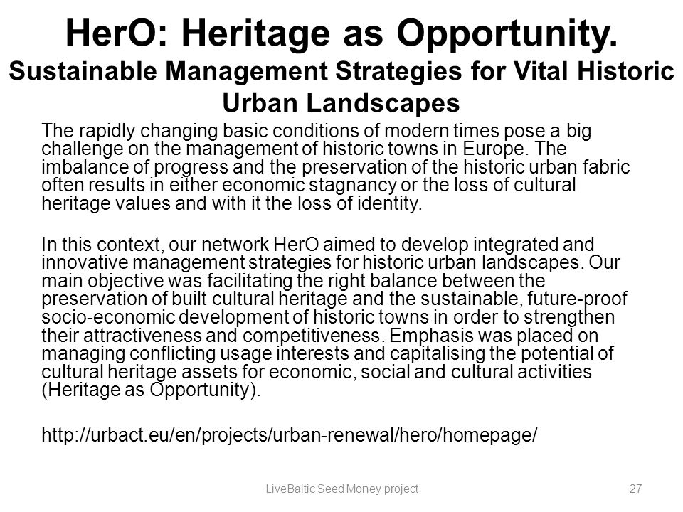 HerO: Heritage as Opportunity. Sustainable Management Strategies for Vital Historic Urban Landscapes The rapidly changing basic conditions of modern t