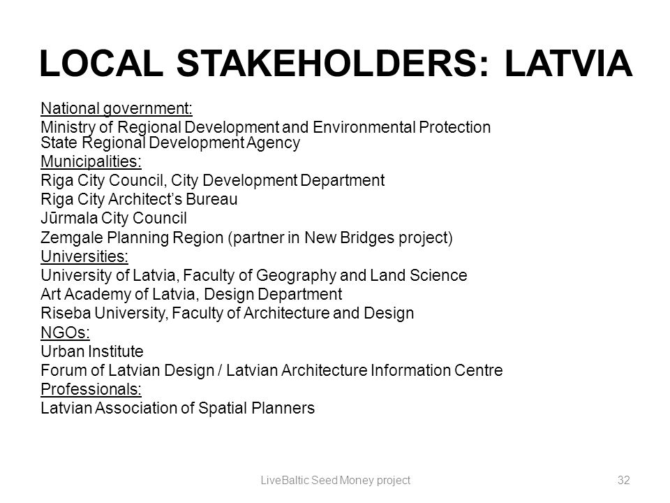 LOCAL STAKEHOLDERS: LATVIA National government: Ministry of Regional Development and Environmental Protection State Regional Development Agency Munici