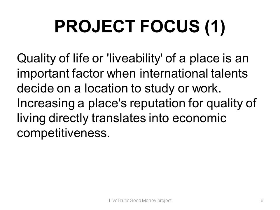 PROJECT FOCUS (1) Quality of life or 'liveability' of a place is an important factor when international talents decide on a location to study or work.