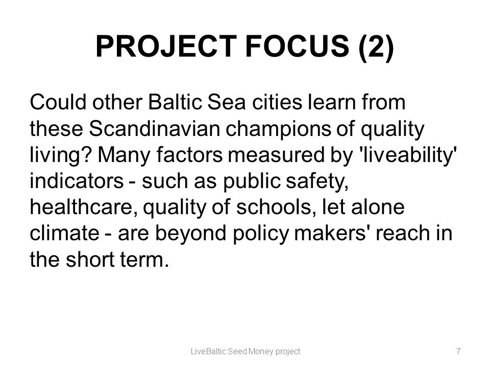 PROJECT FOCUS (2) Could other Baltic Sea cities learn from these Scandinavian champions of quality living? Many factors measured by 'liveability' indi