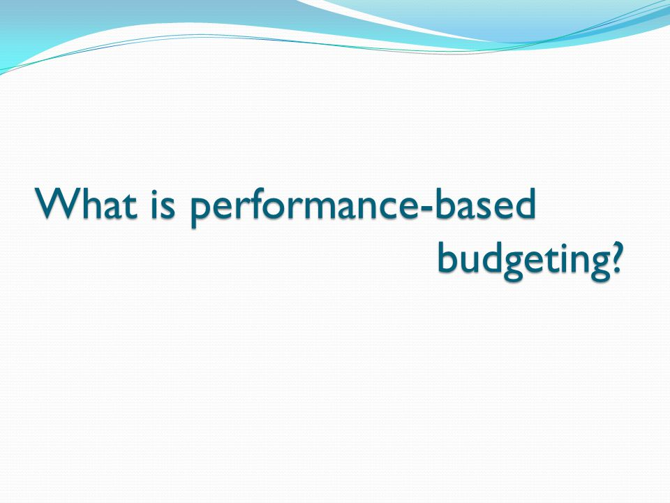 What is performance-based budgeting?