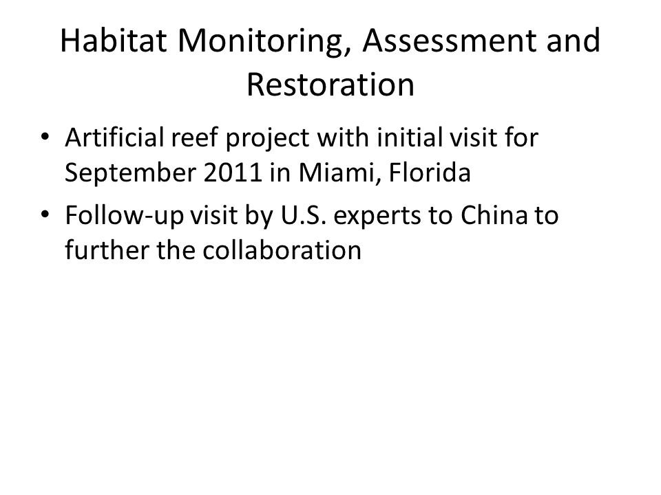 Habitat Monitoring, Assessment and Restoration Artificial reef project with initial visit for September 2011 in Miami, Florida Follow-up visit by U.S.