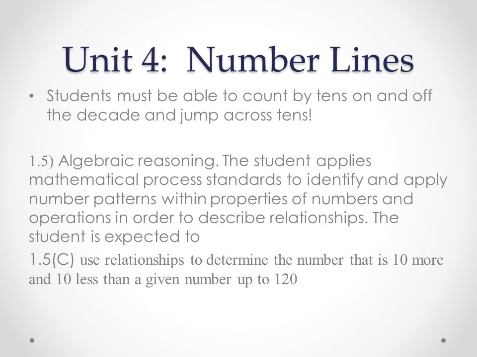 Unit 4: Number Lines Students must be able to count by tens on and off the decade and jump across tens.